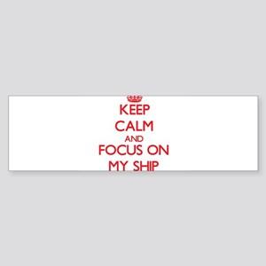 Keep Calm and focus on My Ship Bumper Sticker